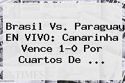 <b>Brasil Vs</b>. <b>Paraguay</b> EN VIVO: Canarinha Vence 1-0 Por Cuartos De <b>...</b>