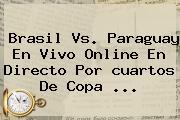 Brasil Vs. Paraguay En Vivo Online En Directo Por <b>cuartos</b> De <b>Copa</b> <b>...</b>