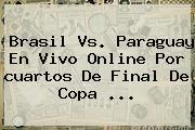 Brasil Vs. Paraguay En Vivo Online Por <b>cuartos De Final</b> De <b>Copa</b> <b>...</b>