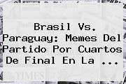 <b>Brasil Vs</b>. <b>Paraguay</b>: Memes Del Partido Por Cuartos De Final En La <b>...</b>