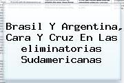 Brasil Y Argentina, Cara Y Cruz En Las <b>eliminatorias Sudamericanas</b>