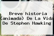 Breve <b>historia</b> (animada) De La Vida De <b>Stephen Hawking</b>