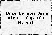 <b>Brie Larson</b> Dará Vida A Capitán Marvel