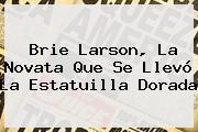 <b>Brie Larson</b>, La Novata Que Se Llevó La Estatuilla Dorada