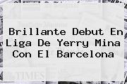 Brillante Debut En Liga De <b>Yerry Mina</b> Con El Barcelona