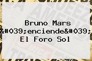 <b>Bruno Mars</b> &#039;enciende&#039; El Foro Sol