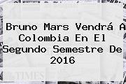 <b>Bruno Mars</b> Vendrá A Colombia En El Segundo Semestre De 2016