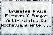 Bruselas Anula Fiestas Y Fuegos Artificiales De <b>Nochevieja</b> Ante <b>...</b>