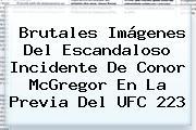 Brutales Imágenes Del Escandaloso Incidente De <b>Conor McGregor</b> En La Previa Del UFC 223