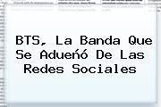 <b>BTS</b>, La Banda Que Se Adueñó De Las Redes Sociales