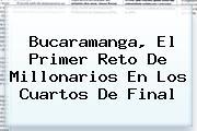 Bucaramanga, El Primer Reto De <b>Millonarios</b> En Los Cuartos De Final