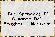 <b>Bud Spencer</b>: El Gigante Del Spaghetti Western
