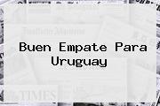 <i>Buen Empate Para Uruguay</i>