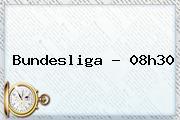 Bundesliga - 08h30