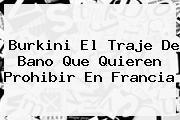 <b>Burkini</b> El Traje De Bano Que Quieren Prohibir En Francia