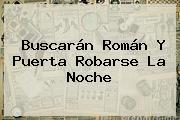 Buscarán Román Y Puerta Robarse La Noche