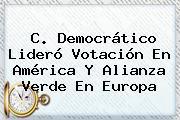 C. Democrático Lideró Votación En América Y Alianza Verde En Europa
