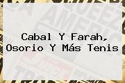 <b>Cabal Y Farah</b>, Osorio Y Más Tenis