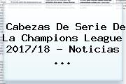 Cabezas De Serie De La <b>Champions</b> League <b>2017</b>/18 - Noticias ...