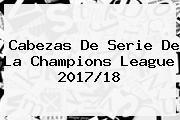 Cabezas De Serie De La <b>Champions League 2017</b>/18