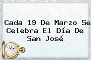Cada <b>19 De Marzo Se Celebra</b> El Día De San José