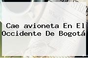 Cae <b>avioneta</b> En El Occidente De Bogotá