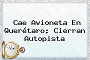 <b>Cae Avioneta En Querétaro</b>; Cierran Autopista