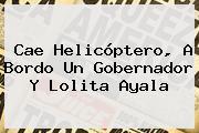 Cae Helicóptero, A Bordo Un Gobernador Y <b>Lolita Ayala</b>