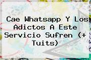 Cae <b>Whatsapp</b> Y Los Adictos A Este Servicio Sufren (+ Tuits)