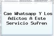 Cae <b>Whatsapp</b> Y Los Adictos A Este Servicio Sufren