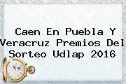 Caen En Puebla Y Veracruz Premios Del <b>Sorteo Udlap</b> 2016