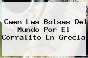 Caen Las Bolsas Del Mundo Por El Corralito En <b>Grecia</b>