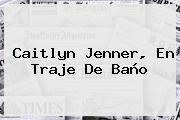 <b>Caitlyn Jenner</b>, En Traje De Baño