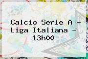 Calcio <b>Serie A</b> - Liga Italiana - 13h00