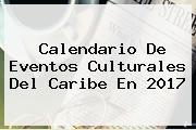 <b>Calendario</b> De Eventos Culturales Del Caribe En <b>2017</b>
