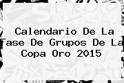 <b>Calendario</b> De La Fase De Grupos De La <b>Copa Oro 2015</b>