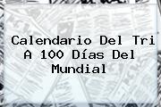 Calendario Del Tri A 100 Días Del Mundial