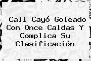 <b>Cali</b> Cayó Goleado Con Once Caldas Y Complica Su Clasificación