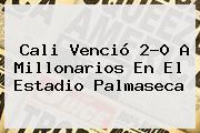 Cali Venció 2-0 A <b>Millonarios</b> En El Estadio Palmaseca