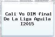 Cali Vs DIM <b>final</b> De La <b>Liga Aguila</b> I2015