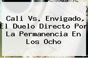 <b>Cali Vs. Envigado, El Duelo Directo Por La Permanencia En Los Ocho</b>