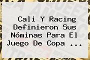 <b>Cali</b> Y <b>Racing</b> Definieron Sus Nóminas Para El Juego De Copa <b>...</b>