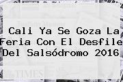 <b>Cali</b> Ya Se Goza La <b>Feria</b> Con El Desfile Del Salsódromo <b>2016</b>