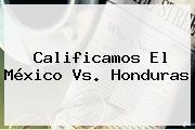 Calificamos El <b>México</b> Vs. <b>Honduras</b>