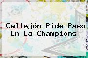Callejón Pide Paso En La <b>Champions</b>