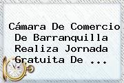 <b>Cámara De Comercio</b> De Barranquilla Realiza Jornada Gratuita De <b>...</b>