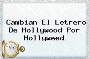 Cambian El Letrero De Hollywood Por <b>Hollyweed</b>