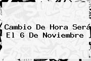 <b>Cambio De Hora</b> Será El 6 De Noviembre