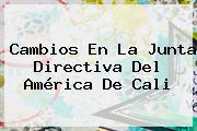 Cambios En La Junta Directiva Del <b>América De Cali</b>
