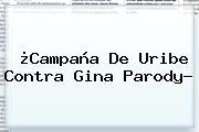 ¿Campaña De Uribe Contra <b>Gina Parody</b>?